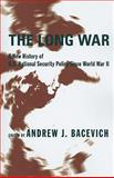 The Long War : A New History of U. S. National Security Policy since World War II, , 0231131593