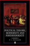 Political Theory, Modernity and Postmodernity, Rengger, N. J., 0631191593