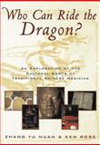 Who Can Ride the Dragon? : An Exploration of the Cultural Roots of Traditional Chinese Medicine, Yu, Huan Zhang, 0912111593