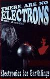 There Are No Electrons : Electronics for Earthlings, Amdahl, Kenn, 0962781592