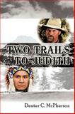 Two Trails to Judith, Dexter C. McPherson, 1438971591