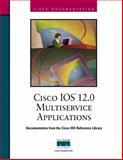 Cisco IOS 12.0 Multiservice Applications, Buckley, Alicia and Cisco Press Staff, 1578701597