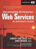 Developing Enterprise Web Services : An Architect's Guide, Chatterjee, Sandeep and Webber, James, 0131401602