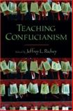 Teaching Confucianism, Richey, Jeffrey L., 0195311604