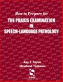 How to Prepare for the Praxis Examination in Speech-Language Pathology, Payne, Kay T., 0769301606