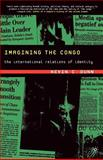 Imagining the Congo : The International Relations of Identity, Dunn, Kevin and Dunn, Kevin C., 1403961603