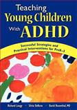 Teaching Young Children with ADHD : Successful Strategies and Practical Interventions for PreK-3, , 1412941601