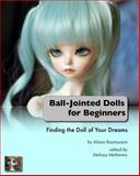 Ball-Jointed Dolls for Beginners, Alison Boyd Rasmussen, 0983681600