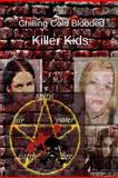 Chilling Cold Blooded Killer Kids, Cathy Cavarzan, 1479121606