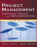Project Management : Strategic Design and Implementation, Ireland, Lewis R. and Cleland, David I., 007147160X