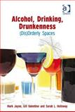 (Dis)orderly Geographies : Alcohol Drinking Drunkeness, Jayne, Mark and Holloway, Sarah L., 0754671607