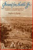 Bound for Santa Fe : The Road to New Mexico and the American Conquest, 1806-1848, Hyslop, Stephen G., 0806141603