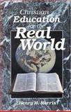 Christian Education for the Real World, Morris, Henry M., 0890511608