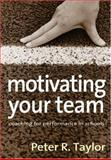 Motivating Your Team : Coaching for Performance in Schools, Taylor, Peter R., 1412921600