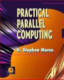 Practical Parallel Computing, J. Stephen Morse, 012508160X
