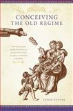 Conceiving the Old Regime : Pronatalism and the Politics of Reproduction in Early Modern France, Tuttle, Leslie, 0195381602