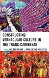 Constructing Vernacular Culture in the Trans-Caribbean, Henke, Holger, 073912160X