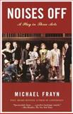 Noises Off, Michael Frayn, 1400031605