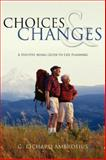 Choices and Changes : A Positive Aging Guide to Life Planning, G. Richard Ambrosius, 142571160X