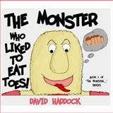 The Monster Who Liked to Eat Toes!, David Haddock, 1481221604