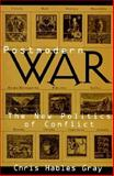 Postmodern War : The New Politics of Conflict, Gray, Chris Hables, 1572301600