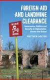 Foreign Aid and Landmine Clearance : Governance, Politics and Security in Afghanistan, Bosnia and Sudan, Bolton, Matthew, 184885160X
