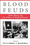 Blood Feuds : AIDS, Blood, and the Politics of Medical Disaster, , 0195131606