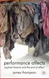 Performance Affects : Applied Theatre and the End of Effect, Thompson, James, 0230221602