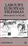 Labour's European Dilemmas since 1945 : From Bevin to Blair, Broad, Roger, 0333801601