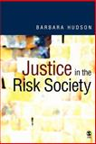 Justice in the Risk Society : Challenging and Re-Affirming 'Justice' in Late Modernity, Hudson, Barbara, 0761961607