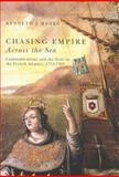 Chasing Empire Across the Sea : Communications and the State in the French Atlantic, 1713-1763, Banks, Kenneth J., 0773531602