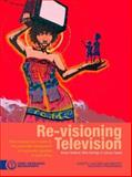 Re-Visioning Television : Policy, Strategy and Models for the Sustainable Development of Community Television in South Africa, Hadland, Adrian and Aldridge, Mike, 0796921601