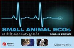 Small Animal ECGs : An Introductory Guide, Martin, Mike, 1405141603