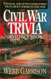 Civil War Trivia and Fact Book, Webb B. Garrison, 1558531602