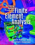 Building Better Products with Finite Element Analysis, Adams, Vince and Askenazi, Abraham, 156690160X