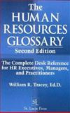 The Human Resources Glossary : A Complete Desk Reference for HR Professionals, Tracey, William R., 1574441604