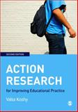 Action Research for Improving Educational Practice : A Step-by-Step Guide, Koshy, Valsa, 1848601603