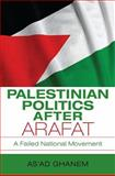 Palestinian Politics after Arafat : A Failed National Movement, Ghanem, As'ad, 0253221609