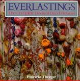 Everlastings : The Complete Book of Dried Flowers, Thrope, Patricia, 0395411602