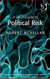 A Short Guide to Political Risk, Mckellar, Robert, 0566091607