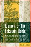 Women of the Kakawin World : Marriage and Sexuality in the Indic Courts of Java and Bali, Creese, Helen, 0765601605