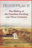 Homeplace : The Making of the Canadian Dwelling over Three Centuries, Ennals, Peter M. and Holdsworth, Deryck W., 0802081606