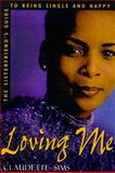 Loving Me : The Sisterfriend's Guide to Being Single and Happy, Sims, Claudette and Claudette, Sims, 0805051600