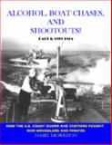 Alcohol, Boat Chases, and Shootouts! : How the U. S. Coast Guard and Customs Fought Rum Smugglers and Pirates, Morrison, James, 0980051606