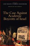 The Case Against Academic Boycotts of Israel, , 0990331601