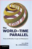 The World-Time Parallel : Tense and Modality in Logic and Metaphysics, Rini, A. A. and Cresswell, M. J., 1107691605