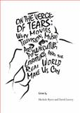 On the Verge of Tears : Why the Movies, Television, Music, Art, Popular Culture, Literature, and the Real World Make Us Cry, Byers, Michele and Lavery, David, 1443821608