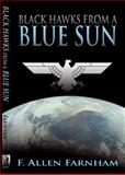 Black Hawks from a Blue Sun, Farnham, F. Allen, 0982711603