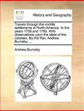 Travels Through the Middle Settlements in North-America in the Years 1759 and 1760 with Observations upon the State of the Colonies by the Rev And, Andrew Burnaby, 1170571603