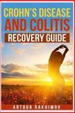 Crohn's Disease and Colitis Recovery Guide, Artour Rakhimov, 1493551604